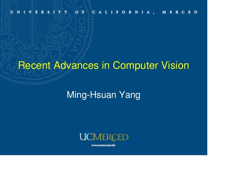 Recent Advances in Computer Vision         Ming-Hsuan Yang
