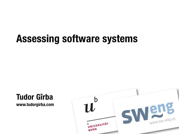 Assessing software systems     Tudor Gîrba www.tudorgirba.com                                         eng.ch              ...