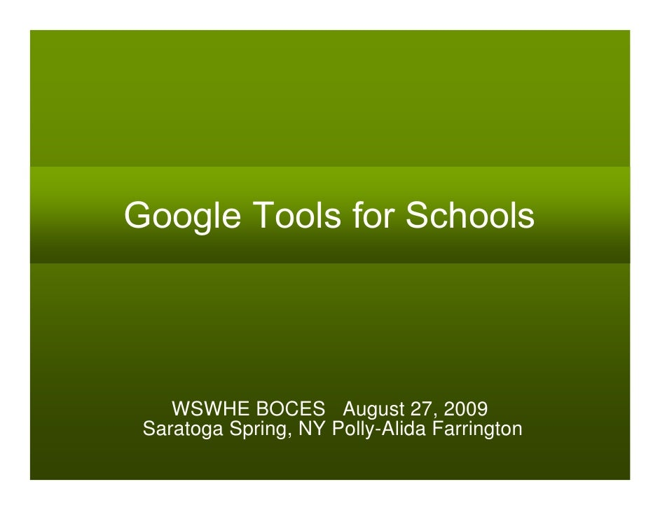 Google Tools for Schools         WSWHE BOCES August 27, 2009  Saratoga Spring, NY Polly-Alida Farrington