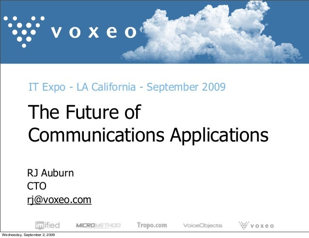 IT Expo - LA California - September 2009 RJ Auburn CTO rj@voxeo.com The Future of Communications Applications Wednesday, S...