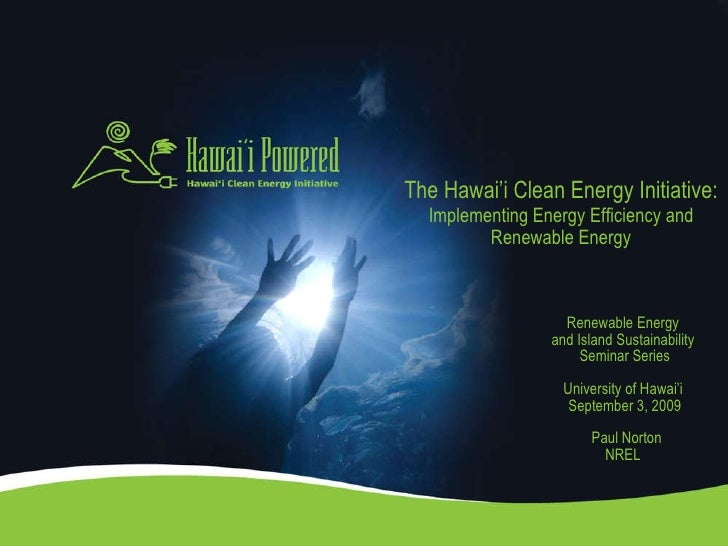 The Hawai'i Clean Energy Initiative: Implementing Energy Efficiency and Renewable Energy Renewable Energy  and Island Sust...