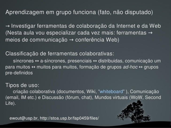 Aprendizagememgrupofunciona(fato,nãodisputado)  →InvestigarferramentasdecolaboraçãodaInternetedaWeb (Nesta...