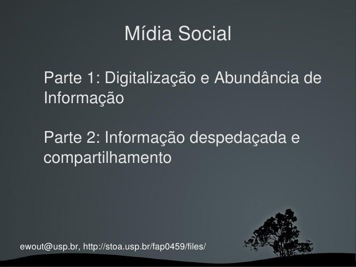 Mídia Social       Parte1:DigitalizaçãoeAbundânciade      Informação       Parte2:Informaçãodespedaçadae      c...
