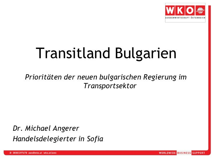 Transitland Bulgarien    Prioritäten der neuen bulgarischen Regierung im                      Transportsektor     Dr. Mich...