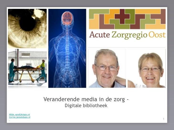 de patiënt centraal !<br />Veranderende media in de zorg -<br />Digitalebibliotheek<br />Hilde.vandijk@azo.nl<br />Corine....