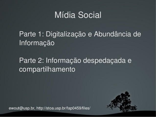 ewout@usp.br,http://stoa.usp.br/fap0459/files/ Mídia Social Parte1:DigitalizaçãoeAbundânciade Informação Parte2...