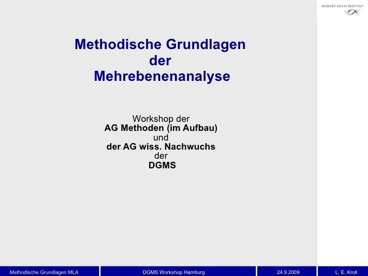 Methodische Grundlagen  der  Mehrebenenanalyse Workshop der  AG Methoden (im Aufbau)  und  der AG wiss. Nachwuchs  der  DGMS