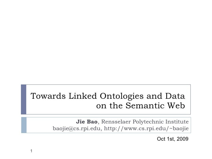 Towards Linked Ontologies and Data on the Semantic Web Jie Bao , Rensselaer Polytechnic Institute baojie@cs.rpi.edu, http:...