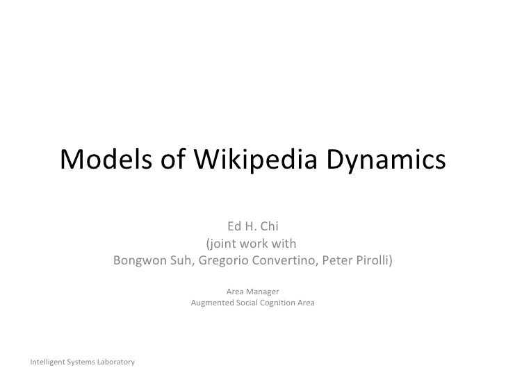 Models of Wikipedia Dynamics Ed H. Chi (joint work with  Bongwon Suh, Gregorio Convertino, Peter Pirolli) Area Manager Aug...