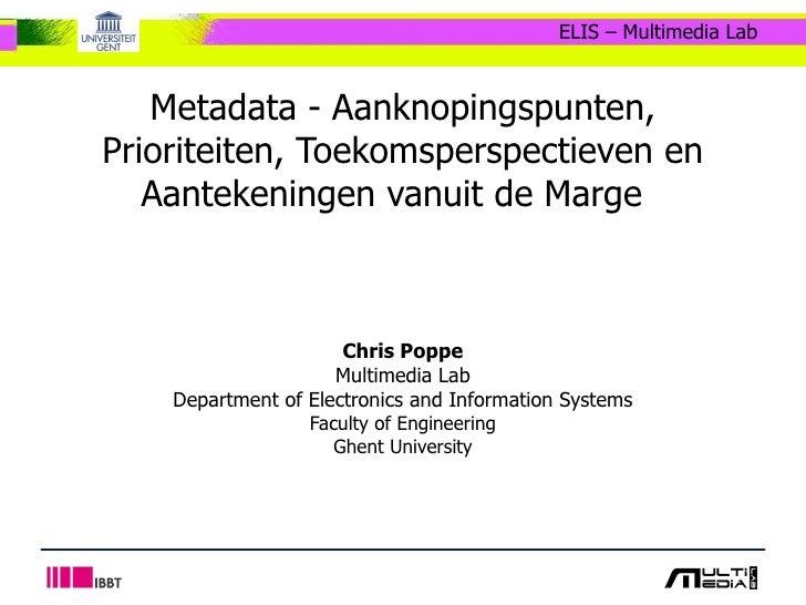 Metadata - Aanknopingspunten, Prioriteiten, Toekomsperspectieven en Aantekeningen vanuit de Marge  Chris Poppe Multimedia...