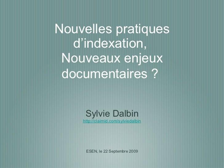 Nouvelles pratiques d'indexation,  Nouveaux enjeux documentaires ?   <ul><li>Sylvie Dalbin </li></ul><ul><li>http://claimi...