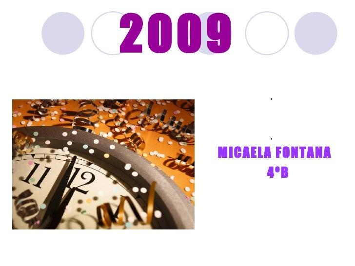 2009 <ul><li> </li></ul><ul><li> </li></ul><ul><li>MICAELA FONTANA  </li></ul><ul><li>4ºB </li></ul>
