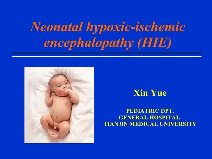 Neonatal hypoxic-ischemic encephalopathy (HIE) Xin Yue PEDIATRIC DPT. GENERAL HOSPITAL  TIANJIN MEDICAL UNIVERSITY