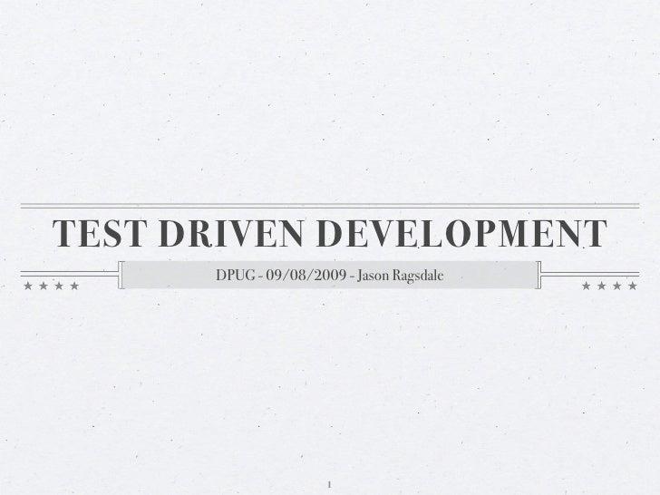 TEST DRIVEN DEVELOPMENT       DPUG - 09/08/2009 - Jason Ragsdale                           1