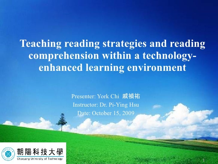 Teaching reading strategies and reading comprehension within a technology-enhanced learning environment Presenter: York Ch...