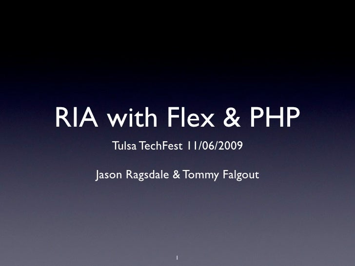 RIA with Flex & PHP      Tulsa TechFest 11/06/2009     Jason Ragsdale & Tommy Falgout                      1