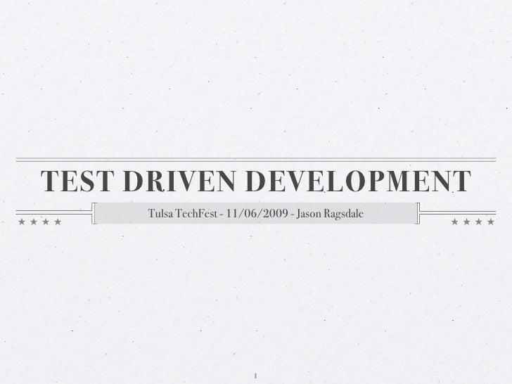 TEST DRIVEN DEVELOPMENT      Tulsa TechFest - 11/06/2009 - Jason Ragsdale                               1
