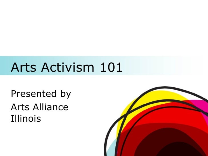 Arts Activism 101 Presented by Arts Alliance Illinois
