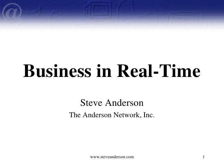 www.steveanderson.com<br />1<br />Business in Real-Time<br />Steve Anderson<br />The Anderson Network, Inc.<br />