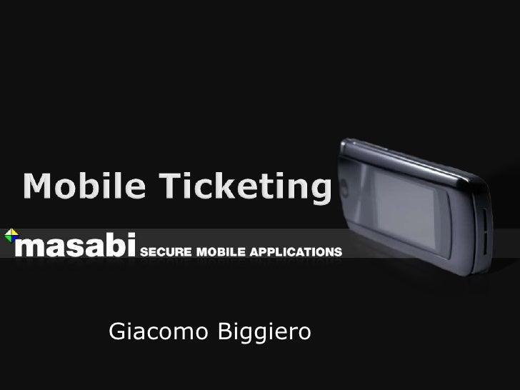 Mobile Ticketing<br />GiacomoBiggiero<br />