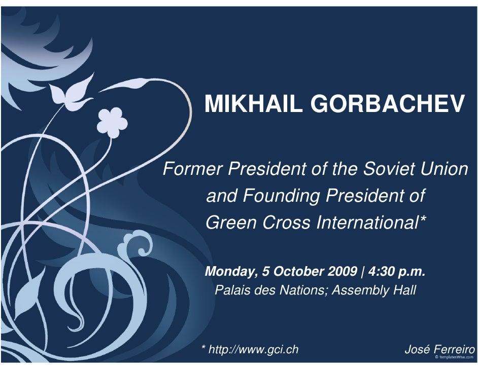 MIKHAIL GORBACHEV  Former President of the Soviet Union     and Founding President of     Green Cross International*      ...