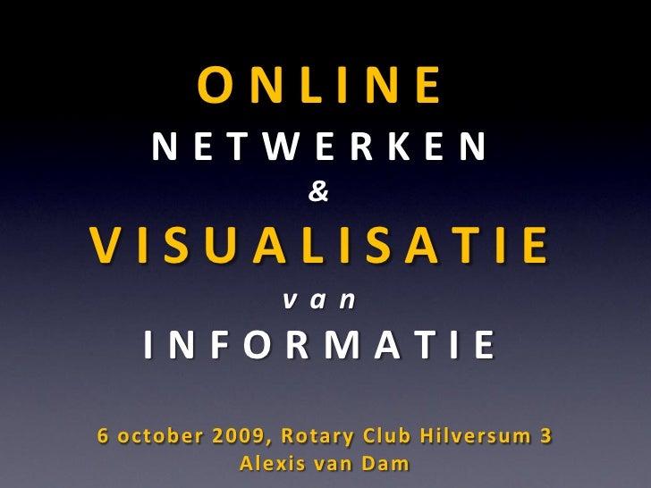 ONLINE     NETWERKEN                   & VISUALISATIE                van    INFORMATIE 6 october 2009, Rotary Club Hilvers...