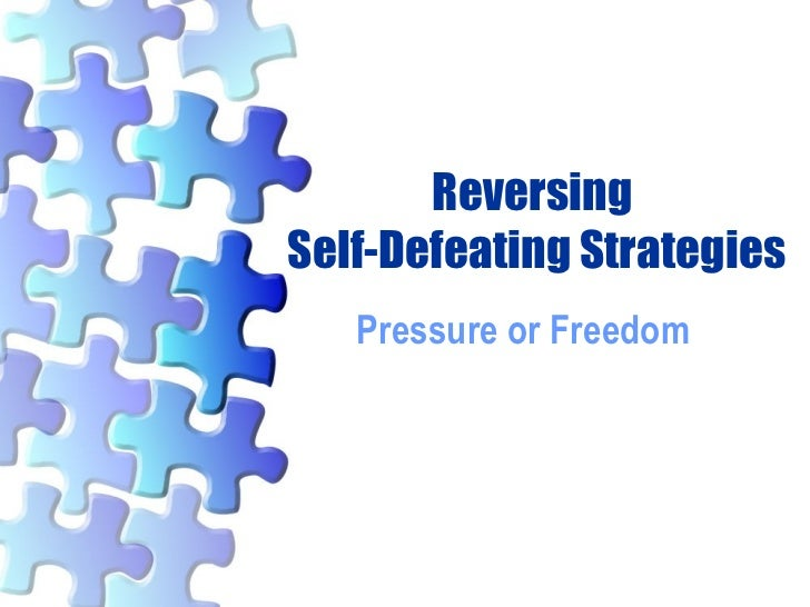 Reversing  Self-Defeating Strategies Pressure or Freedom
