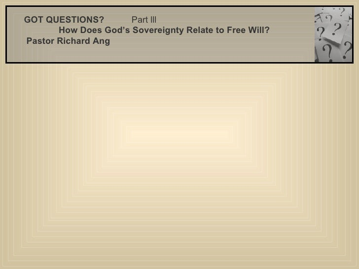 GOT QUESTIONS?  Part lll   How Does God's Sovereignty Relate to Free Will?   Pastor Richard Ang
