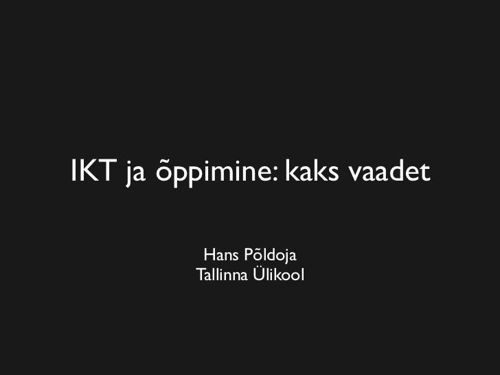 IKT ja õppimine: kaks vaadet            Hans Põldoja          Tallinna Ülikool