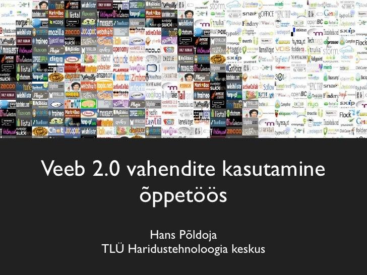Veeb 2.0 vahendite kasutamine           õppetöös               Hans Põldoja       TLÜ Haridustehnoloogia keskus