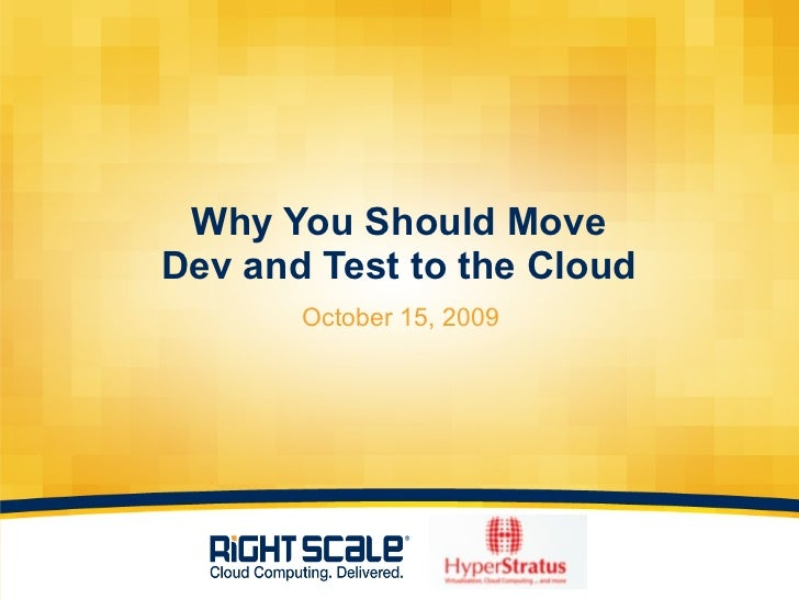 Why You Should Move Dev and Test to the Cloud <ul><li>October 15, 2009 </li></ul>