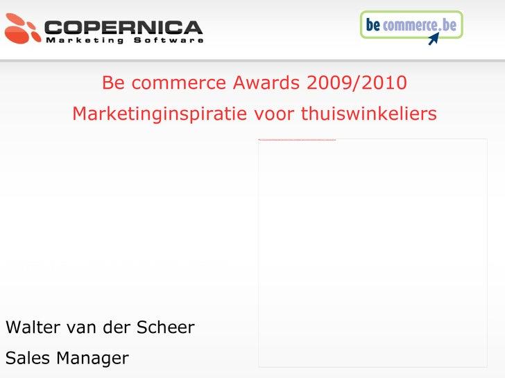 Dinsdag, 20 oktober 2009 Walter van der Scheer Sales Manager Be commerce Awards 2009/2010 Marketinginspiratie voor thuiswi...
