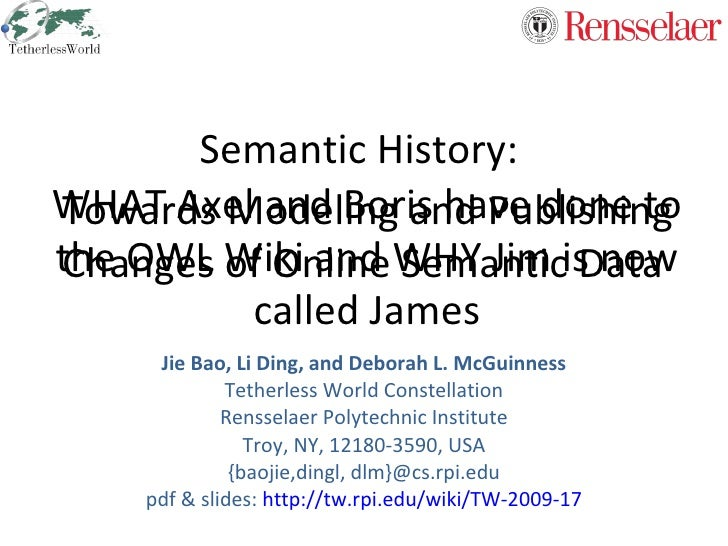 Semantic History:  Jie Bao,  Li Ding, and Deborah L. McGuinness Tetherless World Constellation Rensselaer Polytechnic Inst...