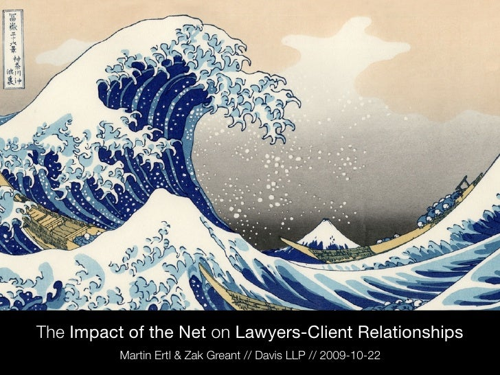 The Impact of the Net on Lawyers-Client Relationships           Martin Ertl & Zak Greant // Davis LLP // 2009-10-22