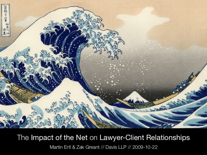 The Impact of the Net on Lawyer-Client Relationships          Martin Ertl & Zak Greant // Davis LLP // 2009-10-22