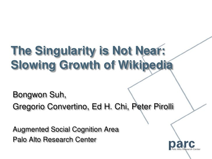 The Singularity is Not Near:Slowing Growth of Wikipedia<br />Bongwon Suh, <br />Gregorio Convertino, Ed H. Chi, Peter Piro...
