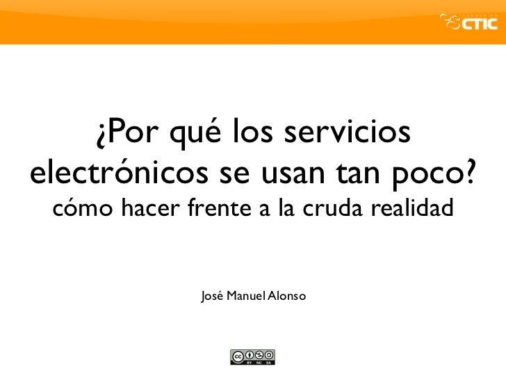 ¿Por qué los servicios electrónicos se usan tan poco?  cómo hacer frente a la cruda realidad                 José Manuel A...