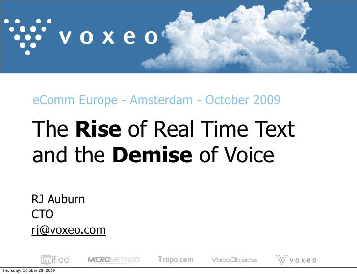 eComm Europe - Amsterdam - October 2009                The Rise of Real Time Text               and the Demise of Voice   ...