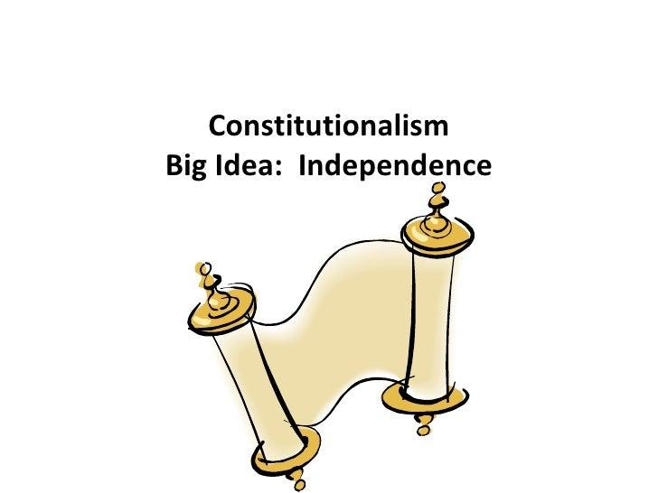 Constitutionalism Big Idea:  Independence