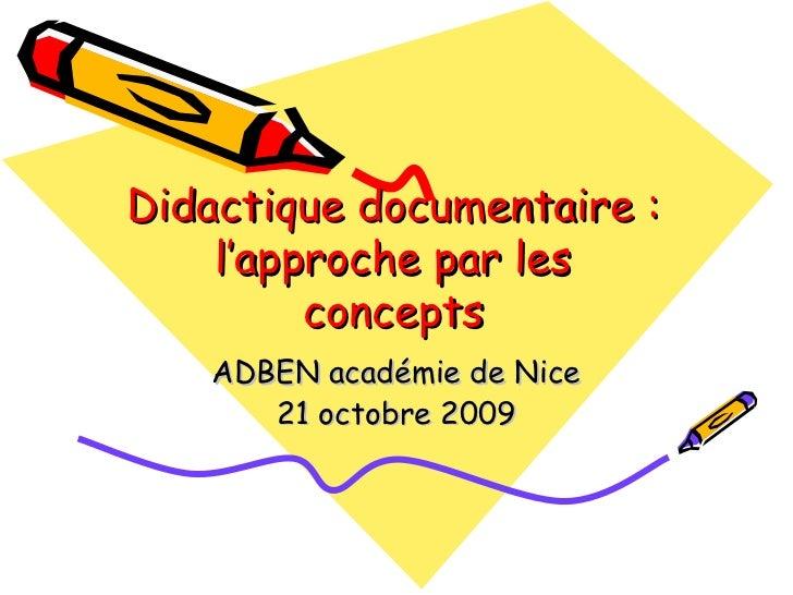Didactique documentaire :    l'approche par les         concepts   ADBEN académie de Nice      21 octobre 2009