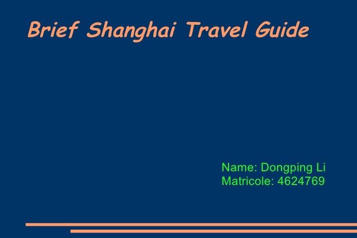 Brief Shanghai Travel Guide Name: Dongping Li Matricole: 4624769