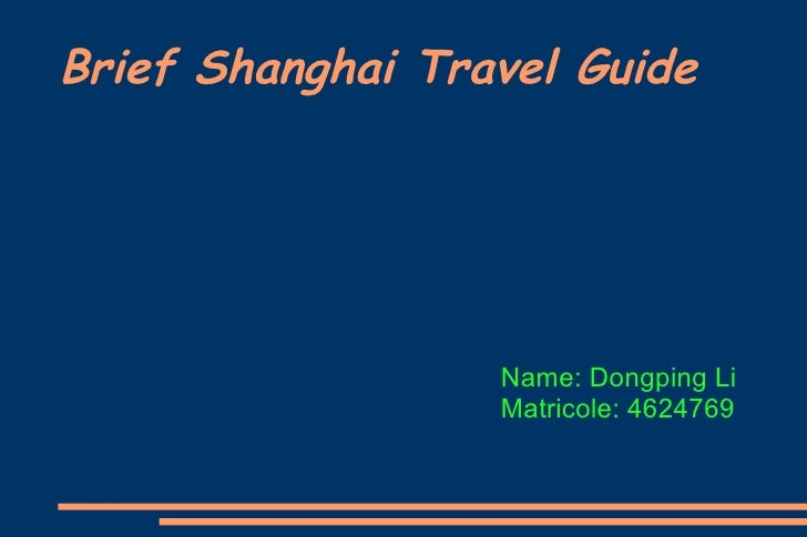 Brief Shanghai Travel Guide Name: Dongping Li Matricole: 4624769