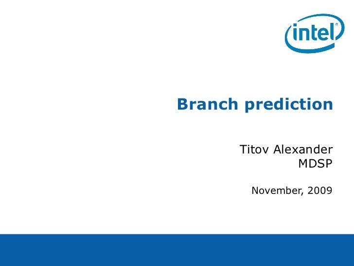 Branch prediction      Titov Alexander                MDSP        November, 2009