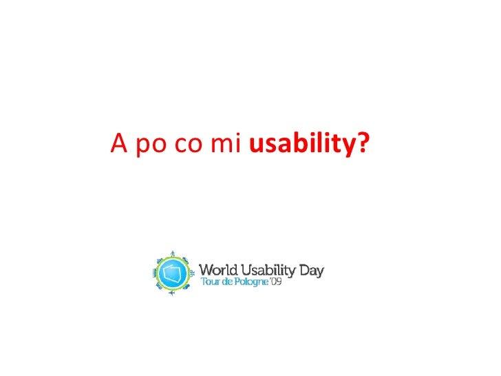 A po co mi usability?<br />