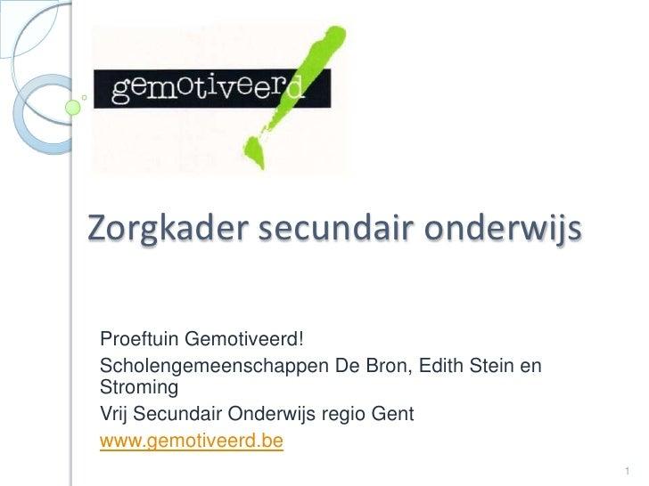 Zorgkader secundair onderwijs<br />Proeftuin Gemotiveerd! <br />Scholengemeenschappen De Bron, Edith Stein en Stroming<br ...