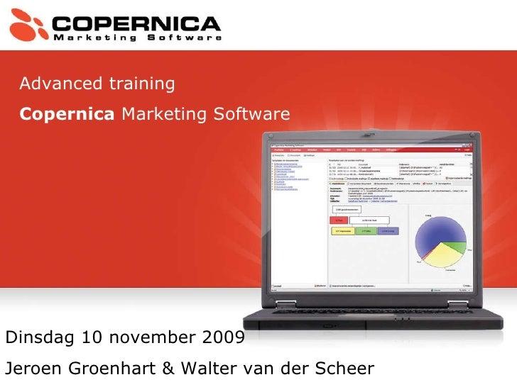 Dinsdag 10 november 2009 Jeroen Groenhart & Walter van der Scheer Advanced training Copernica  Marketing Software