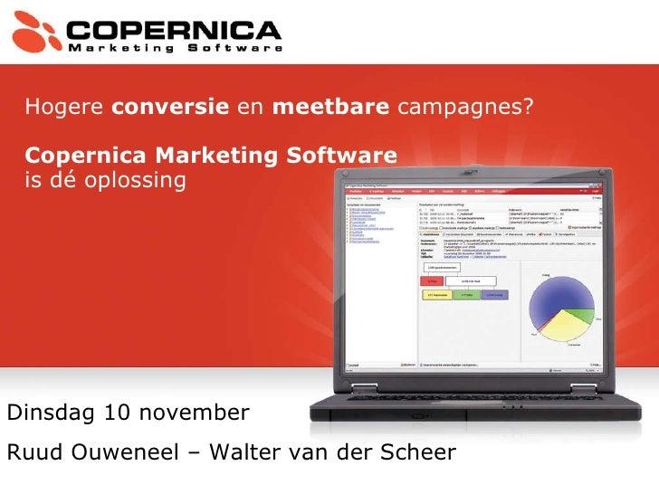 Dinsdag 10 november  Ruud Ouweneel – Walter van der Scheer Hogere  conversie  en  meetbare  campagnes?  Copernica Marketin...