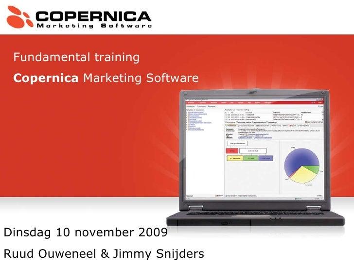 Dinsdag 10 november 2009  Ruud Ouweneel & Jimmy Snijders Fundamental training Copernica  Marketing Software