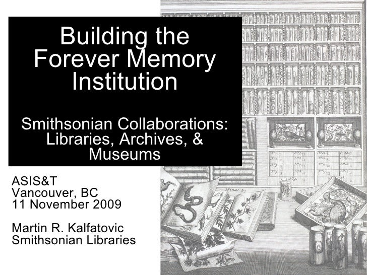 Building the    Forever Memory       Institution  Smithsonian Collaborations:    Libraries, Archives, &          Museums A...
