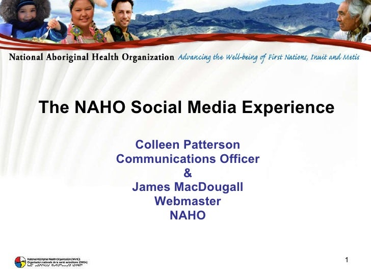 The NAHO Social Media Experience Colleen Patterson Communications Officer & James MacDougall Webmaster NAHO
